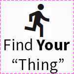 """Find Your """"Thing"""""""